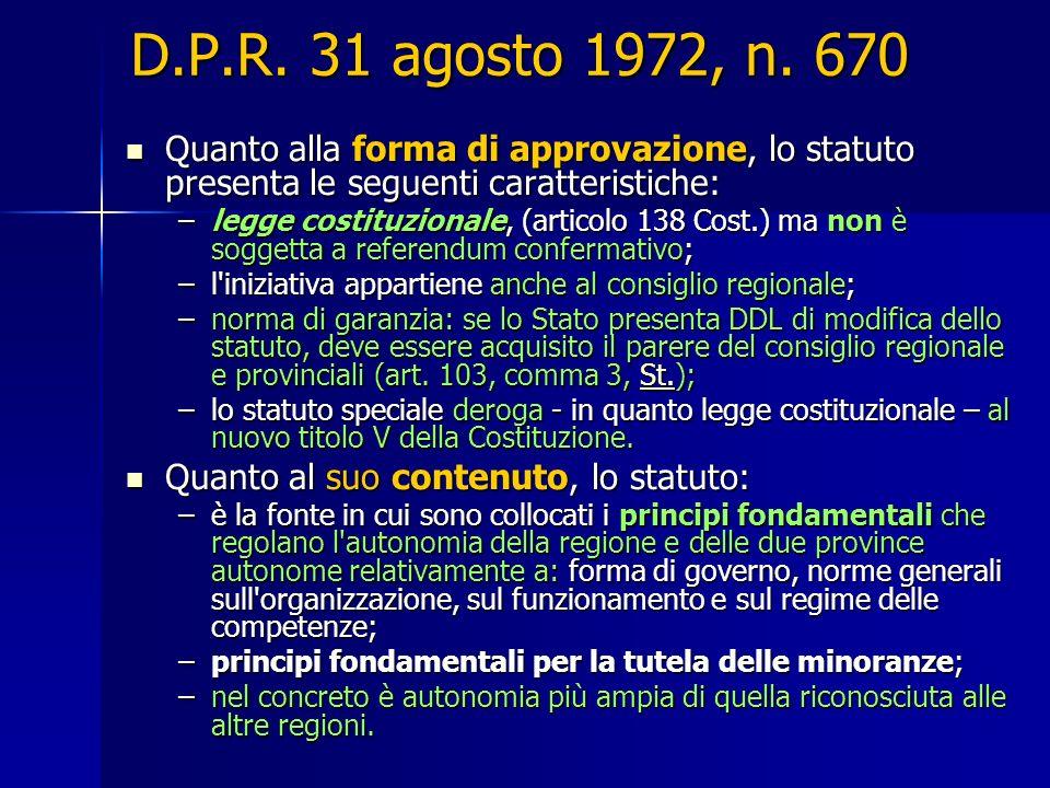 D.P.R. 31 agosto 1972, n. 670 Quanto alla forma di approvazione, lo statuto presenta le seguenti caratteristiche:
