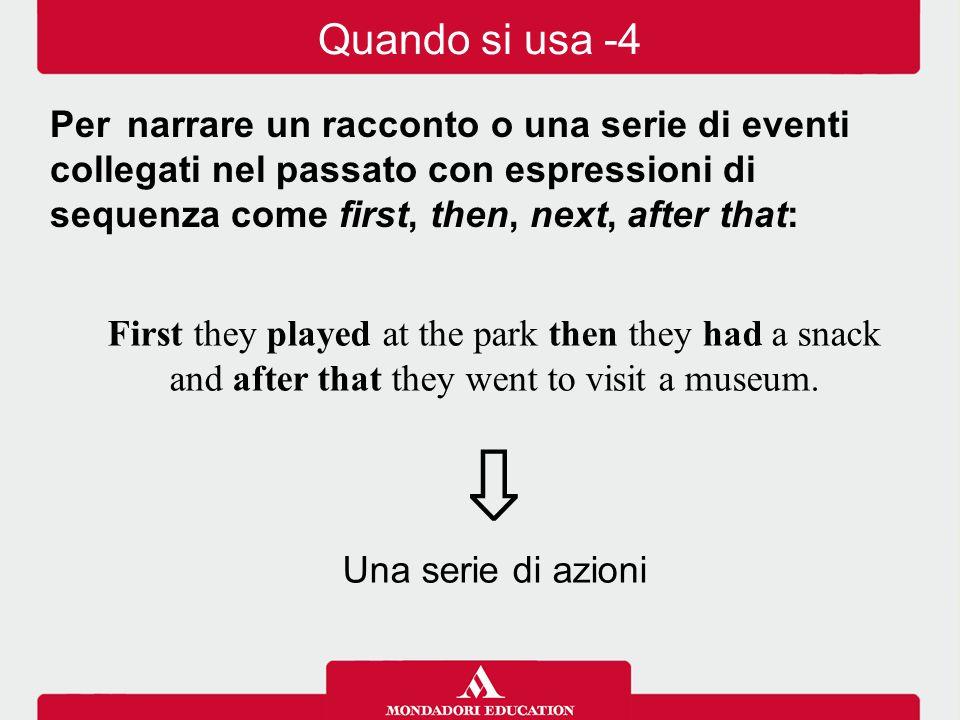 Quando si usa -4 Per narrare un racconto o una serie di eventi collegati nel passato con espressioni di sequenza come first, then, next, after that: