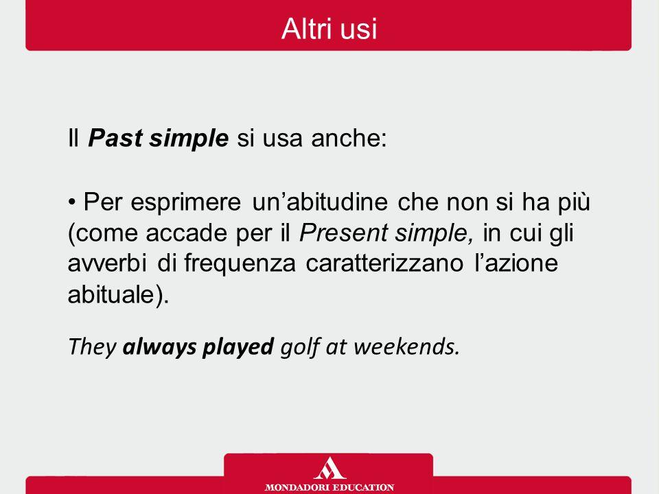 Altri usi Il Past simple si usa anche:
