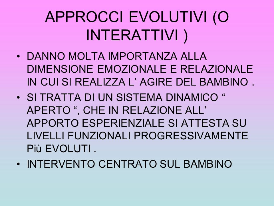 APPROCCI EVOLUTIVI (O INTERATTIVI )