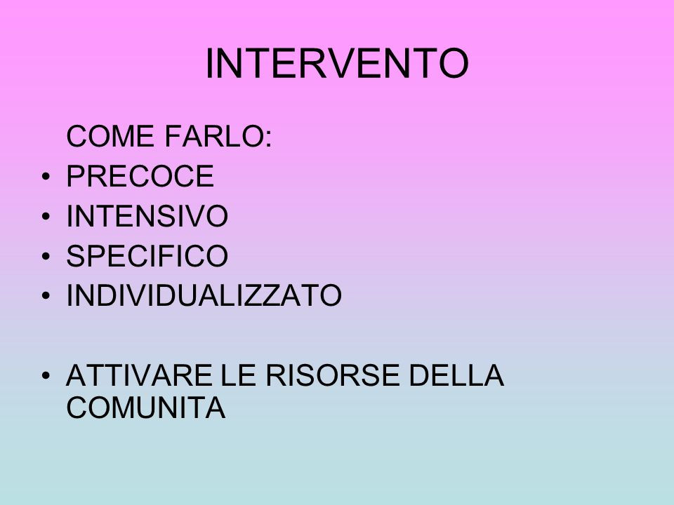 INTERVENTO COME FARLO: PRECOCE INTENSIVO SPECIFICO INDIVIDUALIZZATO