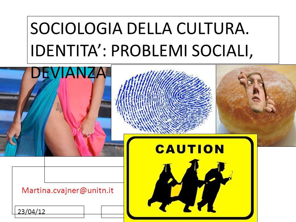 SOCIOLOGIA DELLA CULTURA. IDENTITA': PROBLEMI SOCIALI, DEVIANZA