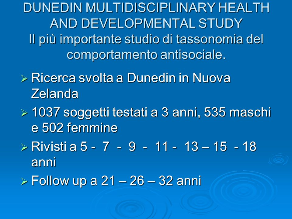 DUNEDIN MULTIDISCIPLINARY HEALTH AND DEVELOPMENTAL STUDY Il più importante studio di tassonomia del comportamento antisociale.