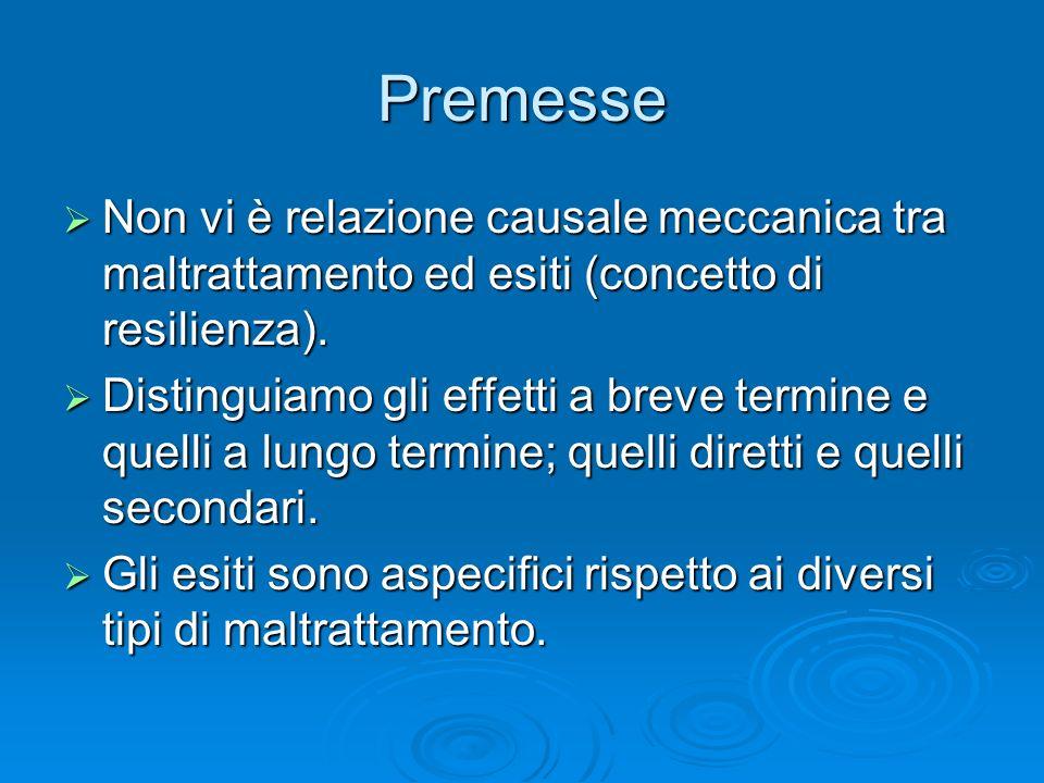 Premesse Non vi è relazione causale meccanica tra maltrattamento ed esiti (concetto di resilienza).