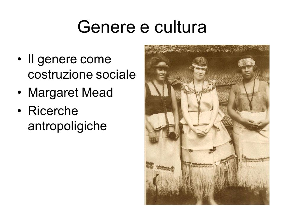 Genere e cultura Il genere come costruzione sociale Margaret Mead