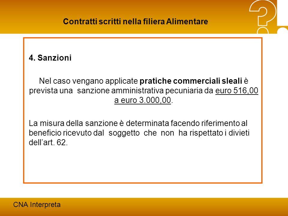4. Sanzioni Nel caso vengano applicate pratiche commerciali sleali è prevista una sanzione amministrativa pecuniaria da euro 516,00 a euro 3.000,00.