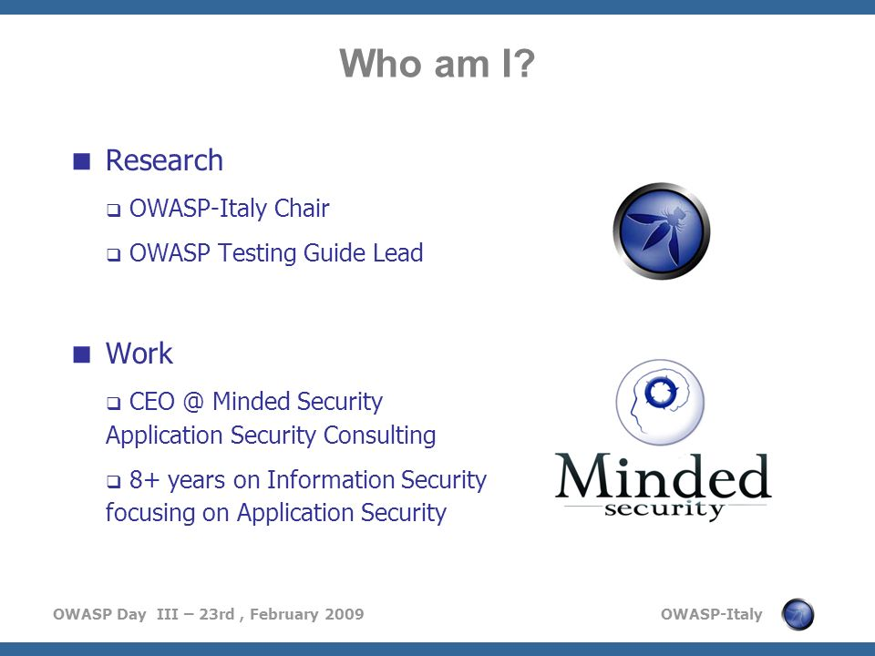 Who am I Research Work OWASP-Italy Chair OWASP Testing Guide Lead