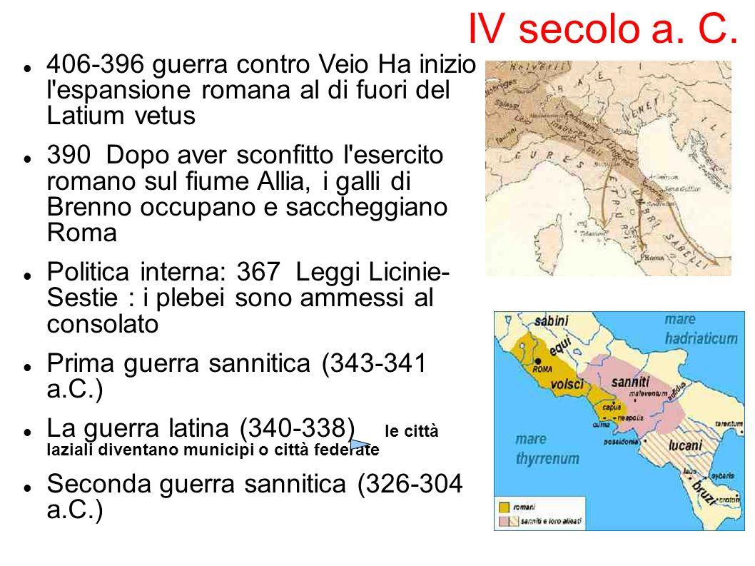 66 IV secolo a. C. 406-396 guerra contro Veio Ha inizio l espansione romana al di fuori del Latium vetus.