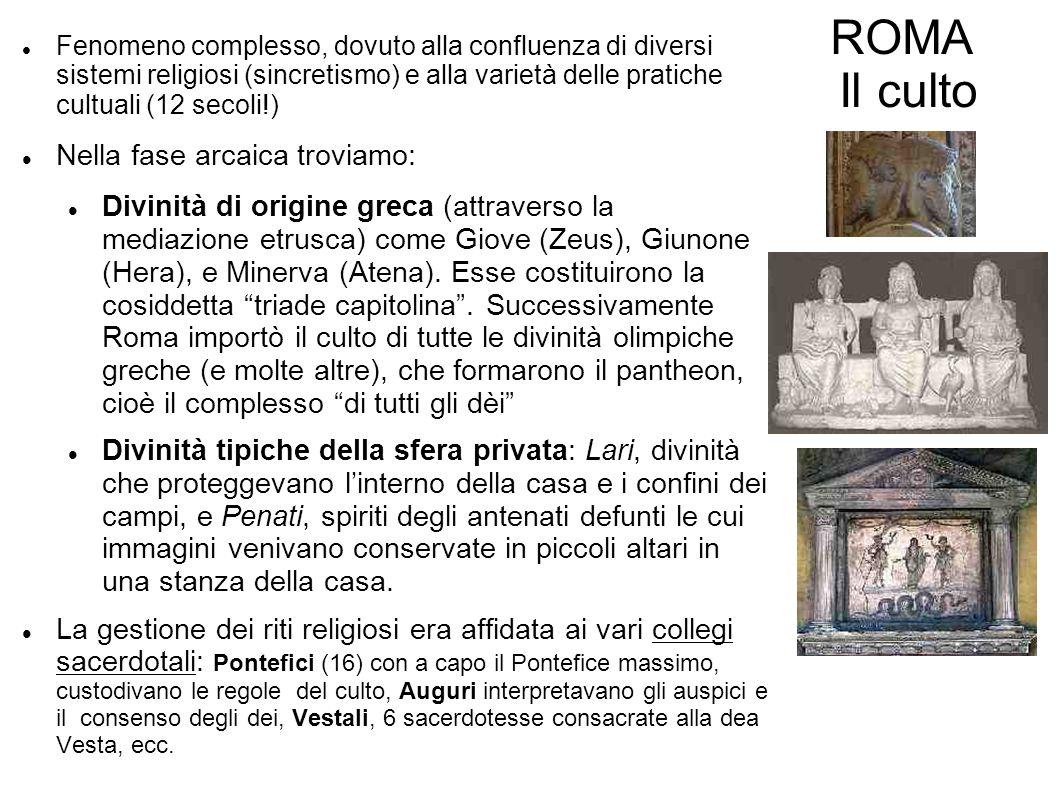 ROMA Il culto Nella fase arcaica troviamo: