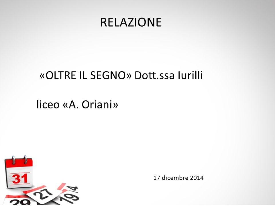 RELAZIONE «OLTRE IL SEGNO» Dott.ssa Iurilli liceo «A. Oriani»