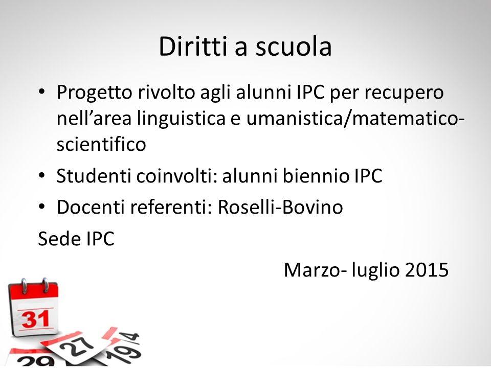 Diritti a scuola Progetto rivolto agli alunni IPC per recupero nell'area linguistica e umanistica/matematico-scientifico.