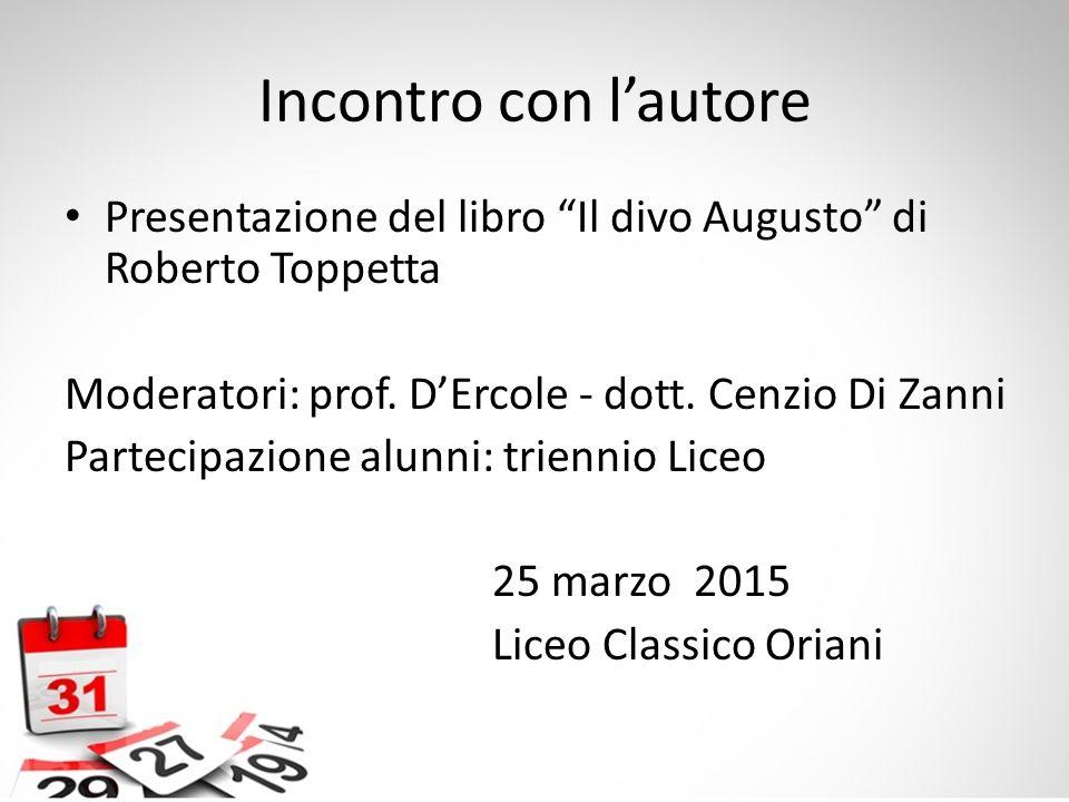 Incontro con l'autore Presentazione del libro Il divo Augusto di Roberto Toppetta. Moderatori: prof. D'Ercole - dott. Cenzio Di Zanni.