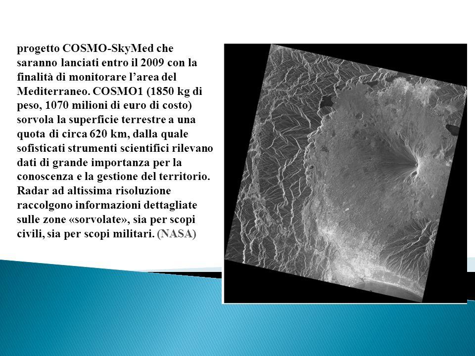 progetto COSMO-SkyMed che saranno lanciati entro il 2009 con la finalità di monitorare l'area del Mediterraneo.