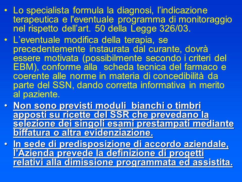 Lo specialista formula la diagnosi, l'indicazione terapeutica e l eventuale programma di monitoraggio nel rispetto dell'art. 50 della Legge 326/03.