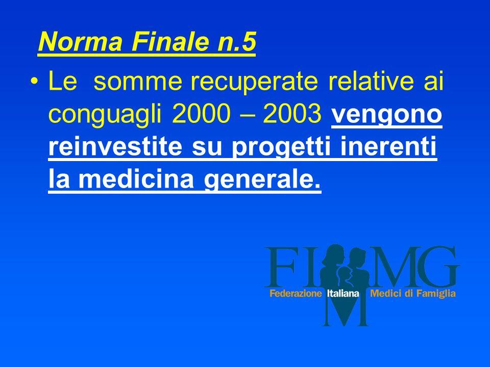 Norma Finale n.5Le somme recuperate relative ai conguagli 2000 – 2003 vengono reinvestite su progetti inerenti la medicina generale.