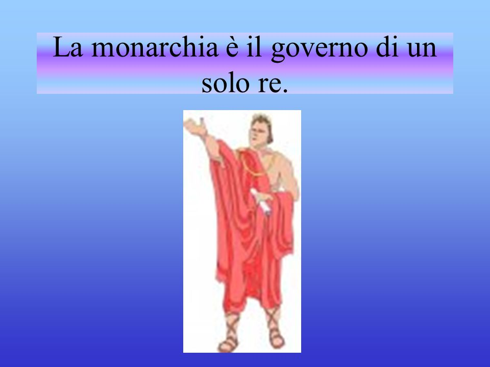 La monarchia è il governo di un solo re.