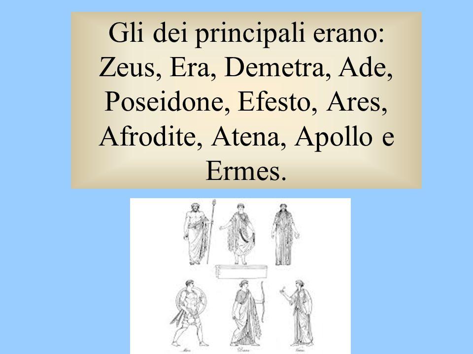 Gli dei principali erano: Zeus, Era, Demetra, Ade, Poseidone, Efesto, Ares, Afrodite, Atena, Apollo e Ermes.