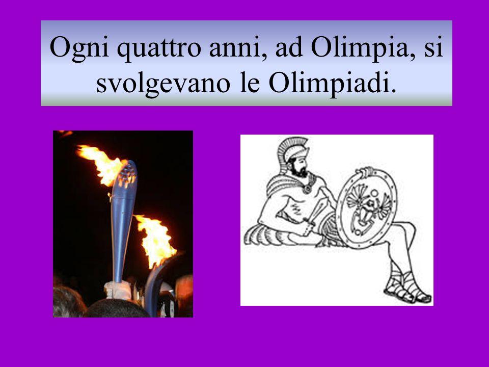 Ogni quattro anni, ad Olimpia, si svolgevano le Olimpiadi.