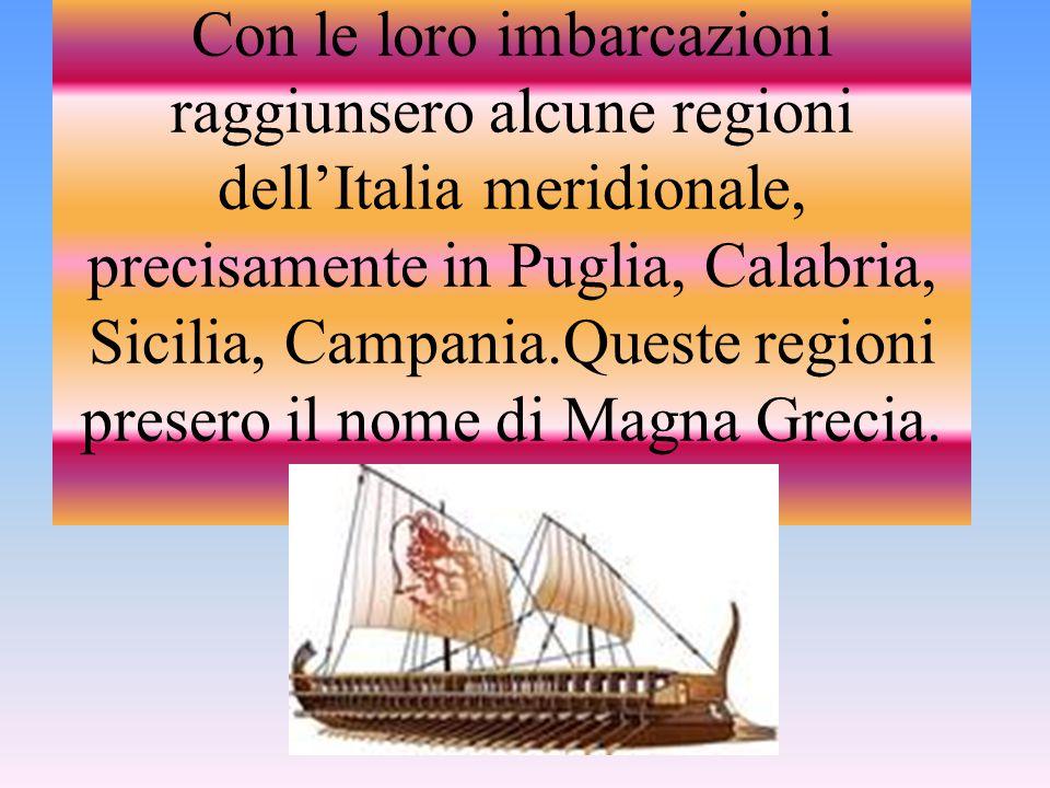 Con le loro imbarcazioni raggiunsero alcune regioni dell'Italia meridionale, precisamente in Puglia, Calabria, Sicilia, Campania.Queste regioni presero il nome di Magna Grecia.