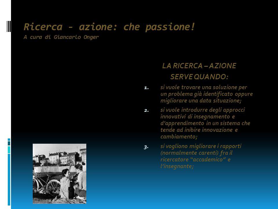 Ricerca - azione: che passione! A cura di Giancarlo Onger