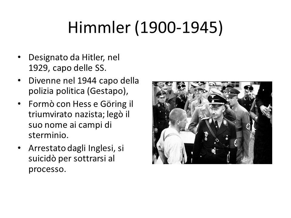 Himmler (1900-1945) Designato da Hitler, nel 1929, capo delle SS.