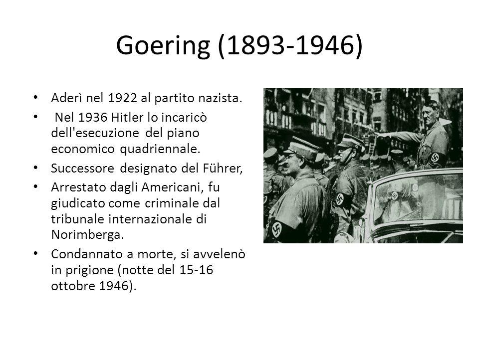 Goering (1893-1946) Aderì nel 1922 al partito nazista.