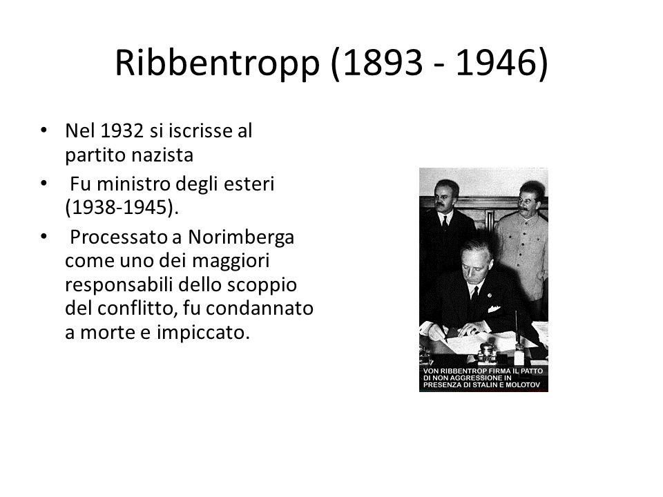 Ribbentropp (1893 - 1946) Nel 1932 si iscrisse al partito nazista