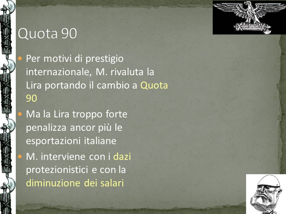 Quota 90 Per motivi di prestigio internazionale, M. rivaluta la Lira portando il cambio a Quota 90.