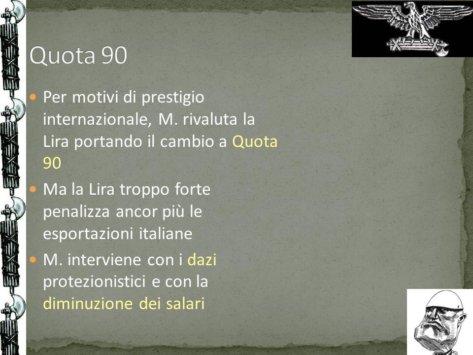 Quota 90Per motivi di prestigio internazionale, M. rivaluta la Lira portando il cambio a Quota 90.