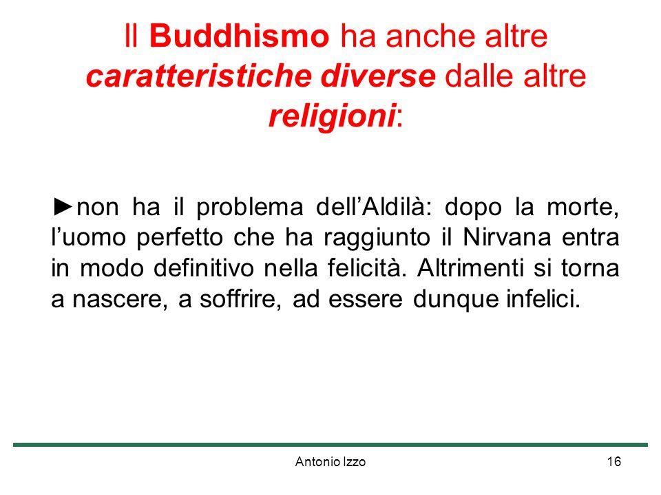 Il Buddhismo ha anche altre caratteristiche diverse dalle altre religioni: