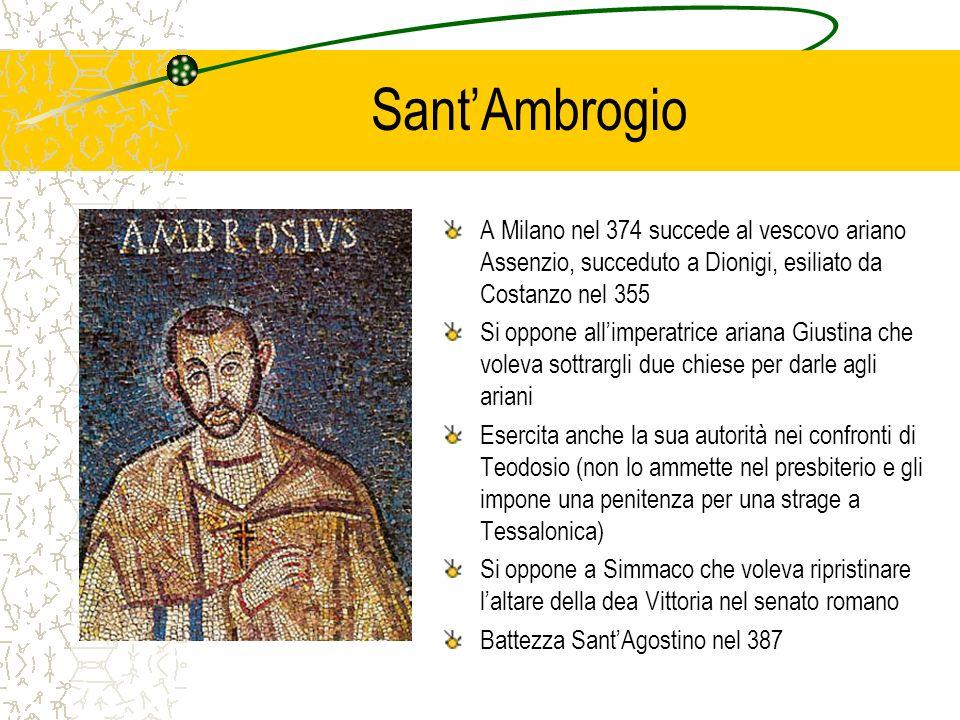 Sant'AmbrogioA Milano nel 374 succede al vescovo ariano Assenzio, succeduto a Dionigi, esiliato da Costanzo nel 355.