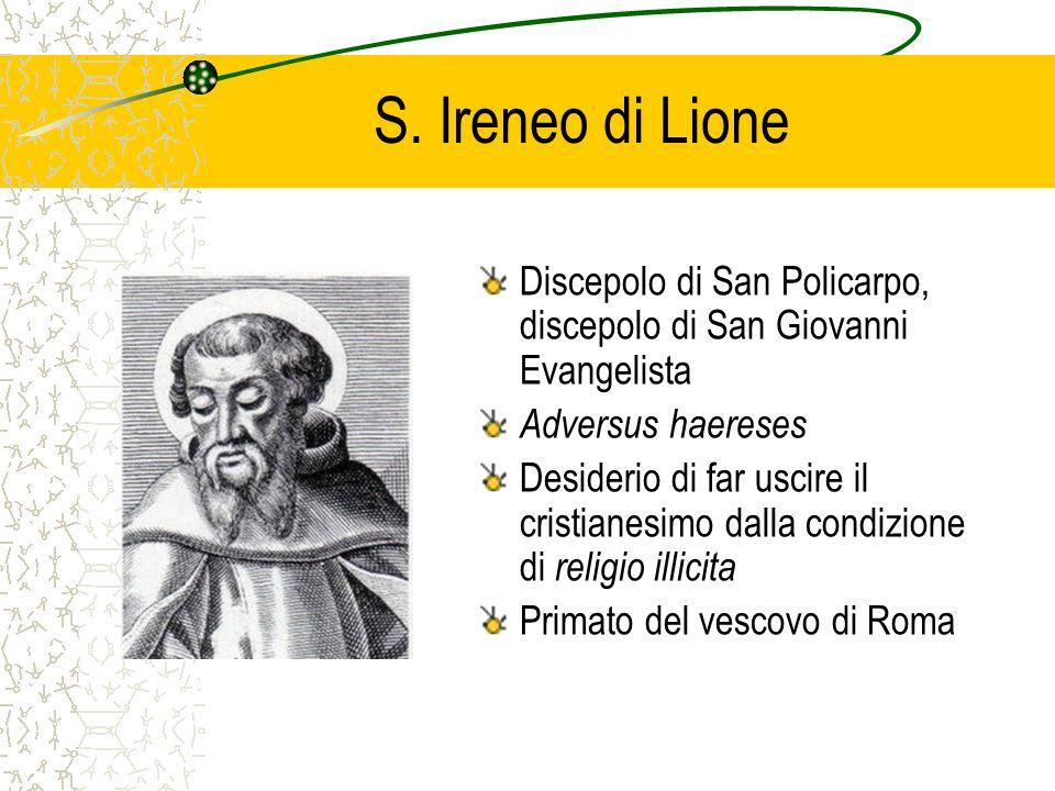 S. Ireneo di Lione Discepolo di San Policarpo, discepolo di San Giovanni Evangelista. Adversus haereses.