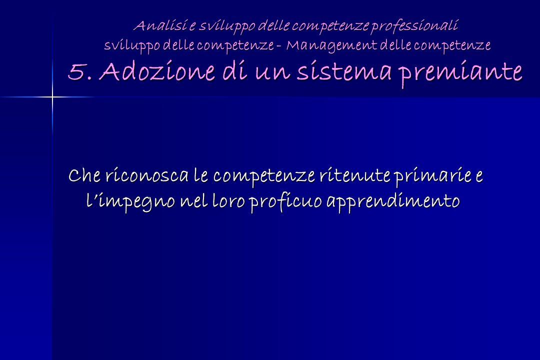 Analisi e sviluppo delle competenze professionali sviluppo delle competenze - Management delle competenze 5. Adozione di un sistema premiante