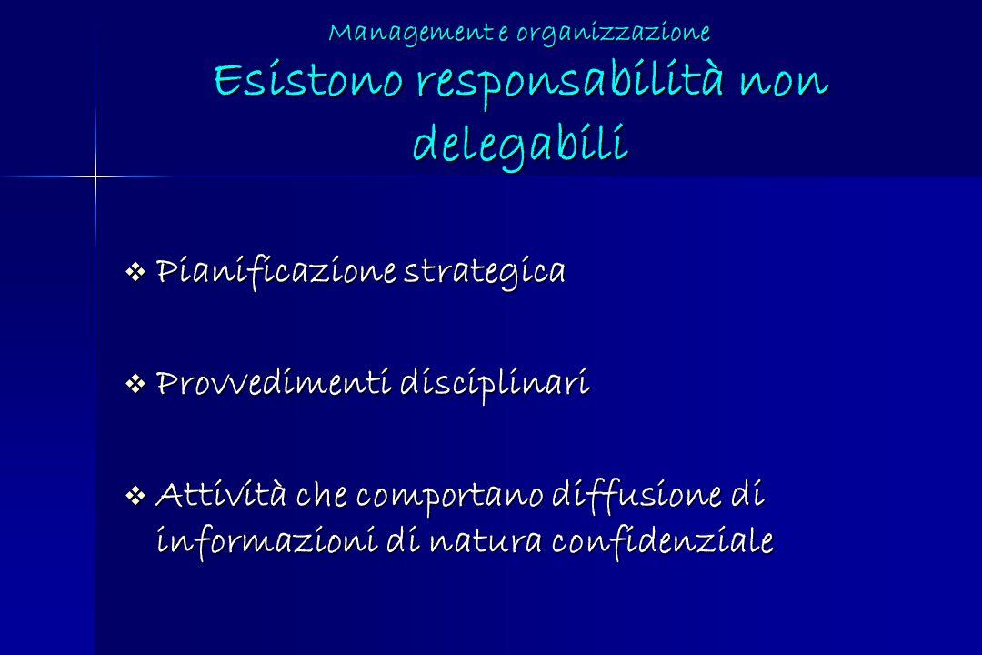 Management e organizzazione Esistono responsabilità non delegabili