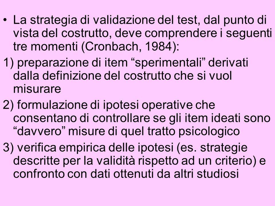 La strategia di validazione del test, dal punto di vista del costrutto, deve comprendere i seguenti tre momenti (Cronbach, 1984):
