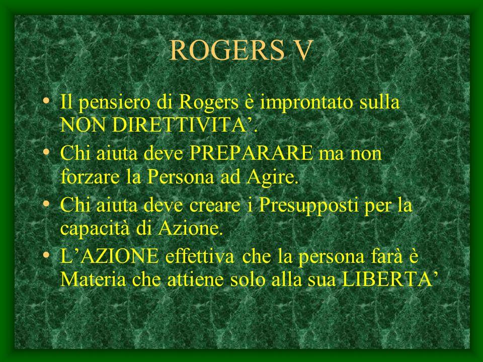 ROGERS V Il pensiero di Rogers è improntato sulla NON DIRETTIVITA'.