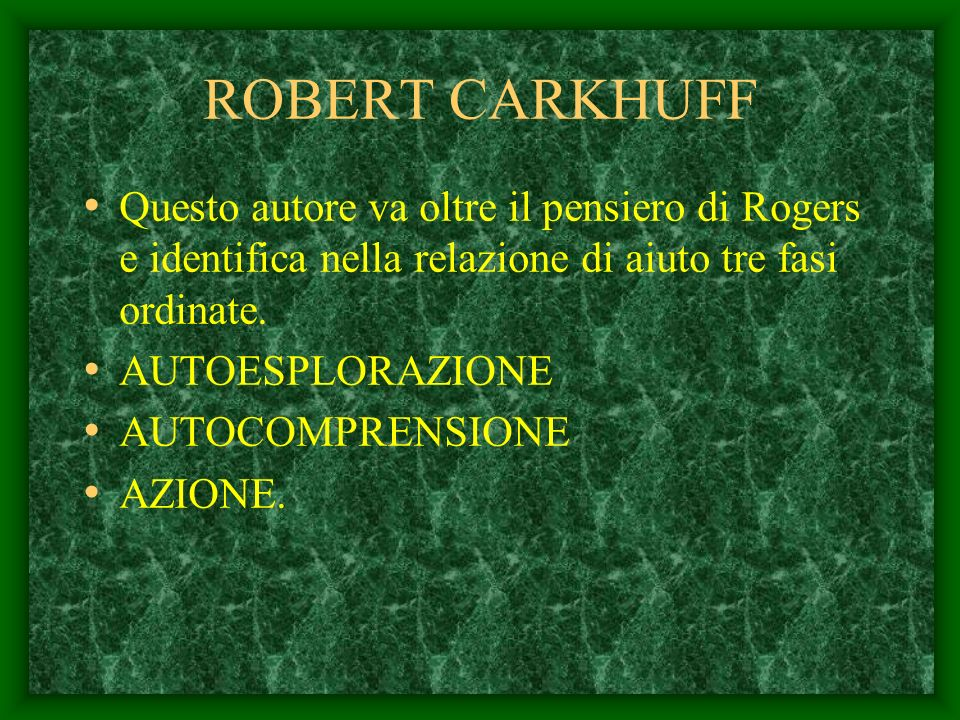 ROBERT CARKHUFF Questo autore va oltre il pensiero di Rogers e identifica nella relazione di aiuto tre fasi ordinate.