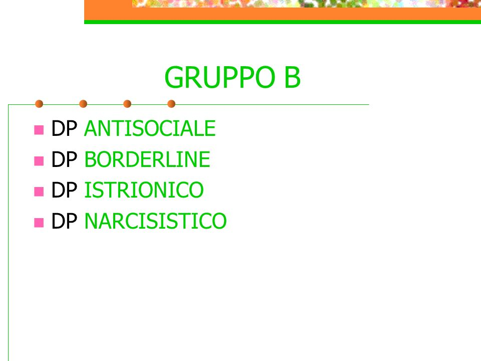 GRUPPO B DP ANTISOCIALE DP BORDERLINE DP ISTRIONICO DP NARCISISTICO