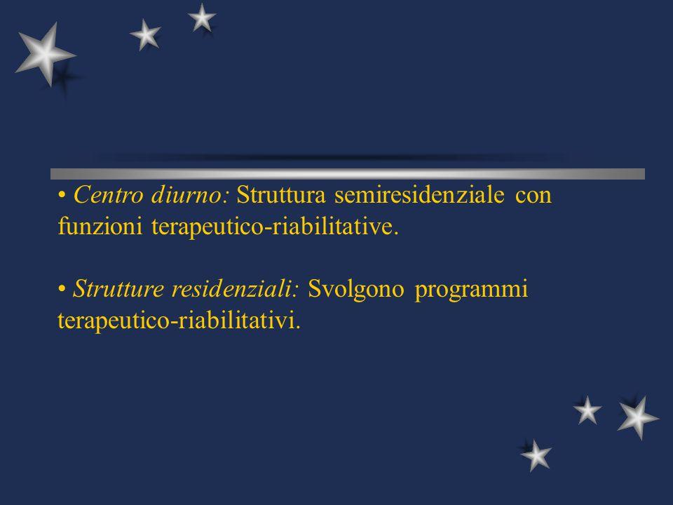 Strutture residenziali: Svolgono programmi terapeutico-riabilitativi.