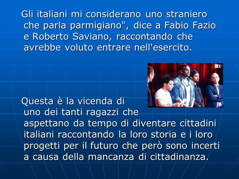 Gli italiani mi considerano uno straniero che parla parmigiano , dice a Fabio Fazio e Roberto Saviano, raccontando che avrebbe voluto entrare nell esercito.