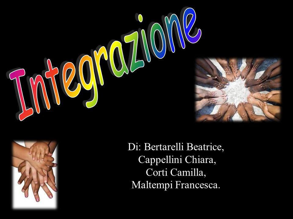 Integrazione Di: Bertarelli Beatrice, Cappellini Chiara, Corti Camilla, Maltempi Francesca.