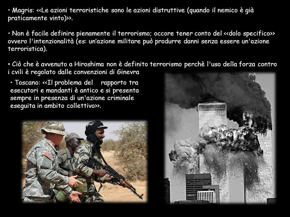 Magris: <<Le azioni terroristiche sono le azioni distruttive (quando il nemico è già praticamente vinto)>>.