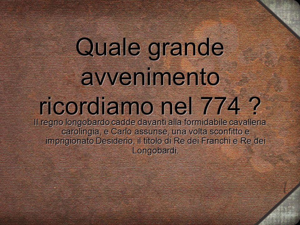 Quale grande avvenimento ricordiamo nel 774