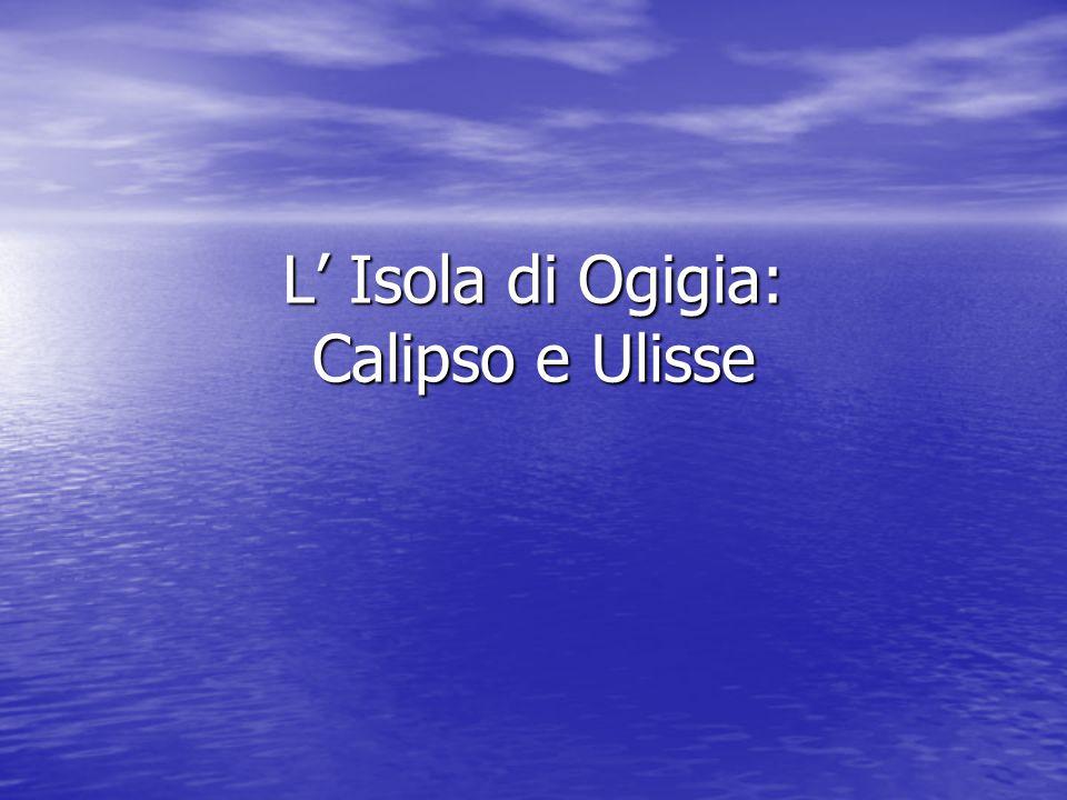 L' Isola di Ogigia: Calipso e Ulisse
