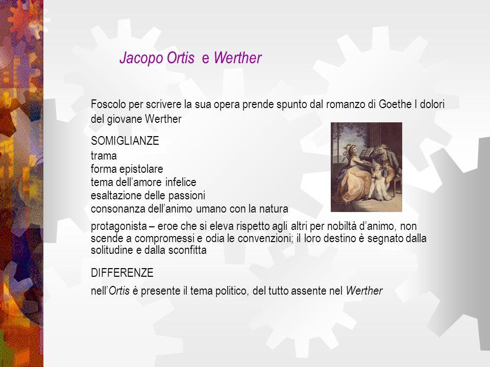 Jacopo Ortis e WertherFoscolo per scrivere la sua opera prende spunto dal romanzo di Goethe I dolori del giovane Werther.