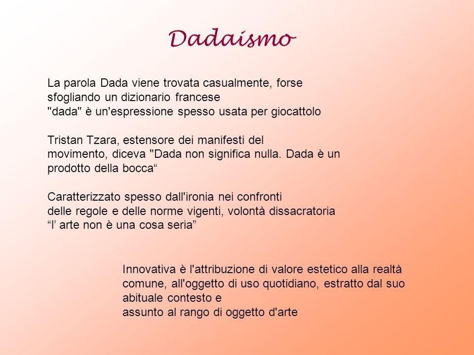 Dadaismo La parola Dada viene trovata casualmente, forse sfogliando un dizionario francese. dada è un espressione spesso usata per giocattolo.