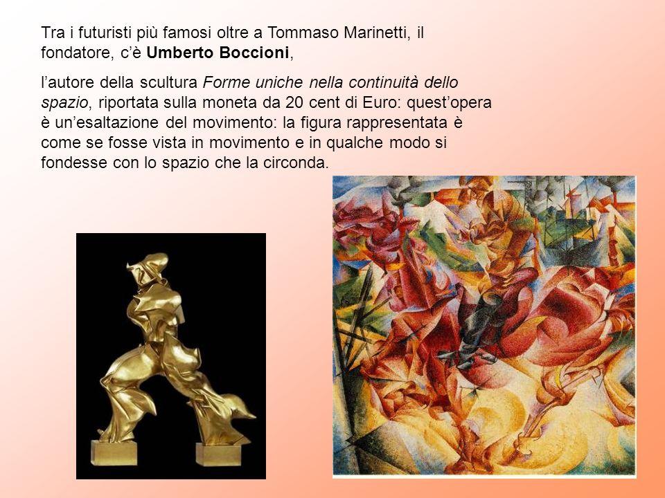 Tra i futuristi più famosi oltre a Tommaso Marinetti, il fondatore, c'è Umberto Boccioni,