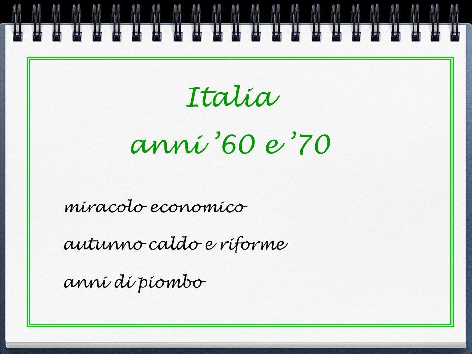 Italia anni '60 e '70 miracolo economico autunno caldo e riforme