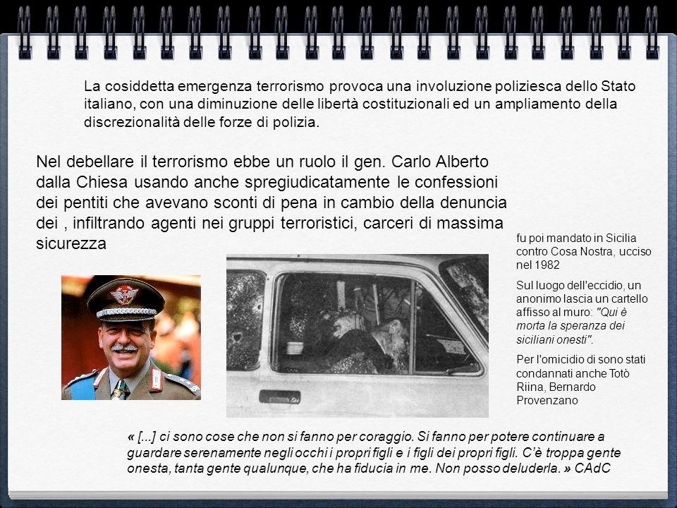 La cosiddetta emergenza terrorismo provoca una involuzione poliziesca dello Stato italiano, con una diminuzione delle libertà costituzionali ed un ampliamento della discrezionalità delle forze di polizia.