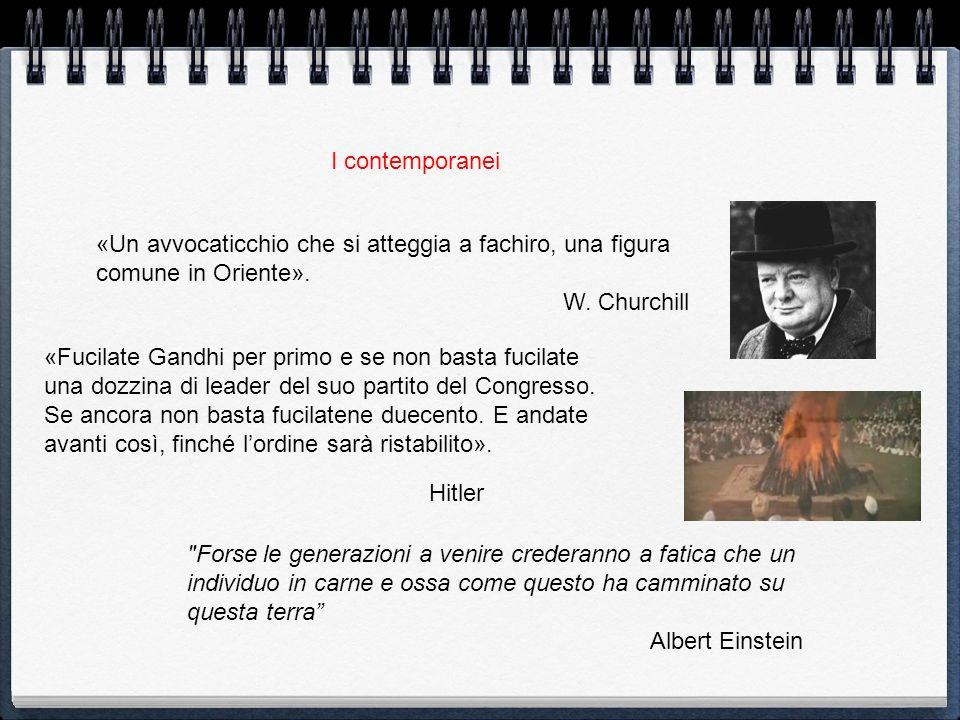 I contemporanei «Un avvocaticchio che si atteggia a fachiro, una figura comune in Oriente». W. Churchill.